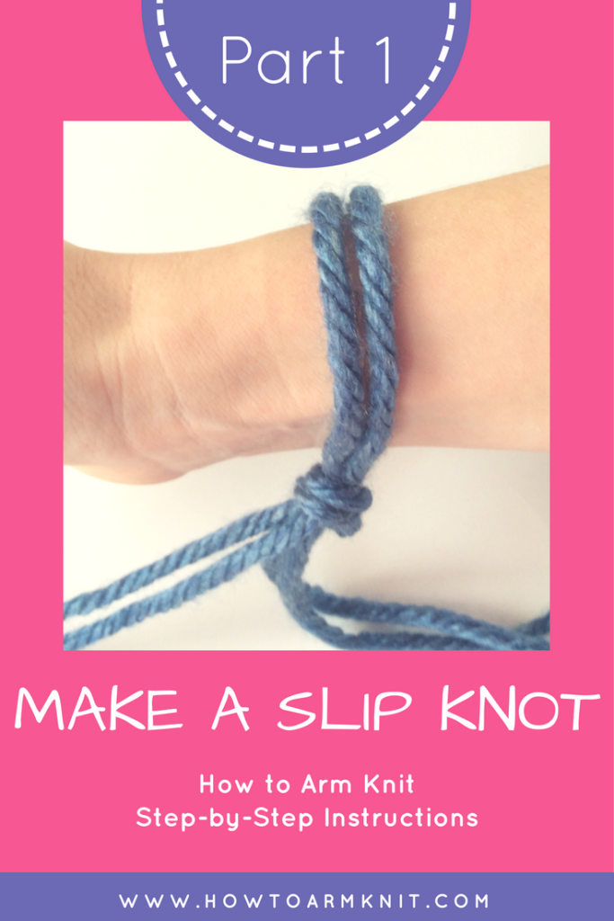 how to arm knit step by step part 1 make a slip knot